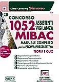 Concorso MIBAC 1052 Assistenti vigilanza. Manuale completo per la prova preselettiva. Teoria e quiz. Con software di simulazione