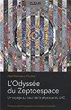 L'Odyssée du Zeptoespace - Un voyage au coeur de la physique du LHC.