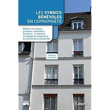 Les syndics bénévoles en copropriété - Maîtriser les aspects juridiques, comptables, financiers... et satisfaire les obligations d hygiène et de sécurité d une copropriété