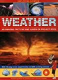 Weather: An Amazing Fact File and Hands-On Project Book: With 16 Easy-to-Do Experiments and 250 Exciting Pictures