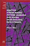 Adaptive Stream Mining: Pattern Learning and Mining from Evolving Data Streams (Frontiers in Artificial Intelligence and Applications, Band 207)