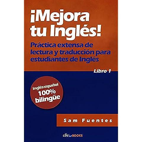 ¡Mejora tu inglés! #1: Práctica extensa de lectura y traducción para estudiantes de inglés (English