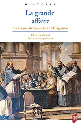 La grande affaire: Les évêques de France face à l'Unigenitus