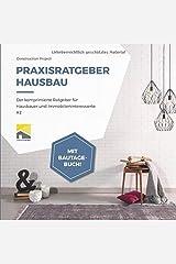 Praxisratgeber Hausbau: Der komprimierte Ratgeber für Hausbauer und Immobilieninteressierte #2, mit Bautagebuch! Taschenbuch