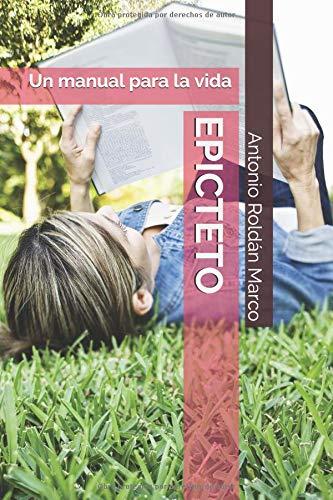 EPICTETO: Un manual para la vida (LECTURAS DE FILOSOFÍA) por Antonio Joaquín Roldán Marco