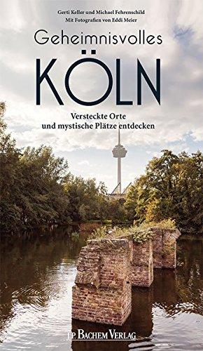 Geheimnisvolles Köln: Versteckte Orte und mystische Plätze entdecken