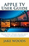 APPLE TV User Guide: Quick Tips+ Tricks to get your Apple TV up and streaming your favourite movies (User Guide/Tutorial Guide)