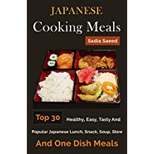 Japanese Recipes: Top 30 Healthy, Easy, Tasty And Popular Japanese Lunch, Snack, Soup, Stew And One Dish Meals (English Edition)