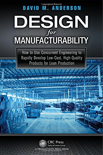 Design for Manufacturability: How to Use Concurrent Engineering to Rapidly Develop Low-Cost, High-Quality Products for Lean Production por David M. Anderson