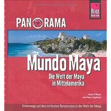Panorama Mundo Maya - Die Welt der Maya in Mittelamerika: Unterwegs auf den schönsten Reiserouten in der Welt der Maya