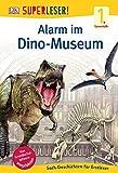 SUPERLESER! Alarm im Dino-Museum: 1. Lesestufe Sach-Geschichten für Leseanfänger