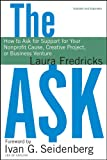 The Ask: How to Ask for Support for Your Nonprofit Cause, Creative Project, or Business Venture