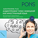 Audio Training Plus - German as a foreign language - Russian user language: For beginners and advanced learners - listen, understand better and speak more easily