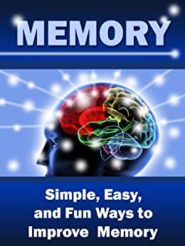 Memory: Simple, Easy, and Fun Ways to Improve Memory by [Knight, Kam]