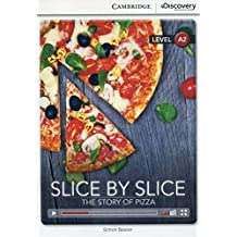 Slice by Slice: The Story of Pizza Low Intermediate (Book with Online Access) (Cambridge Discovery Interactive Readers)