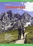 Camminare. Sentieri nelle valli di Primiero, San Martino, Pale di San Martino, Rolle e Vanoi