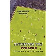 Inverting the Pyramid: A History of Football Tactics