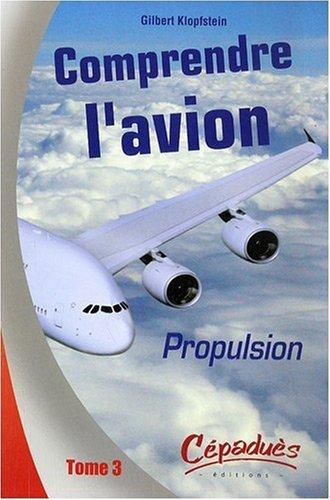 Comprendre l'avion : Tome 3, Propulsion