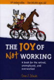 The Joy of Not Working: A Book for the Retired, Unemployed, and Overworked - 21st Century Edition (English Edition)