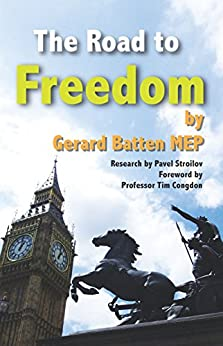 The Road to Freedom: How Britain can leave the European Union - The case for unconditional, unilateral withdrawal by [Batten, Gerard]