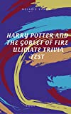 Harry Potter and The Goblet of Fire Ultimate Trivia Test  (Harry Potter Ultimate Trivia  Book 4) (English Edition)