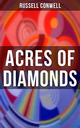 ACRES OF DIAMONDS: Inspirational Classic of the New Thought Literature - Opportunity, Success, Fortune and How to Achieve It (English Edition)
