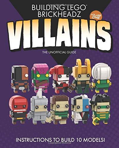 Building LEGO BrickHeadz Villains- Volume One: The Unofficial Guide