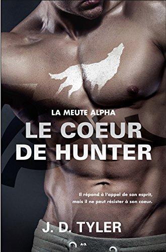 Le coeur de Hunter - La meute Alpha T4 par J. D. Tyler