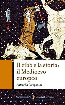 Il Cibo e la storia: Il Medioevo europeo (Quality paperbacks) di [Campanini, Antonella]