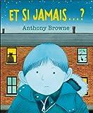 Et si jamais...?   Browne, Anthony (1946-....). Auteur