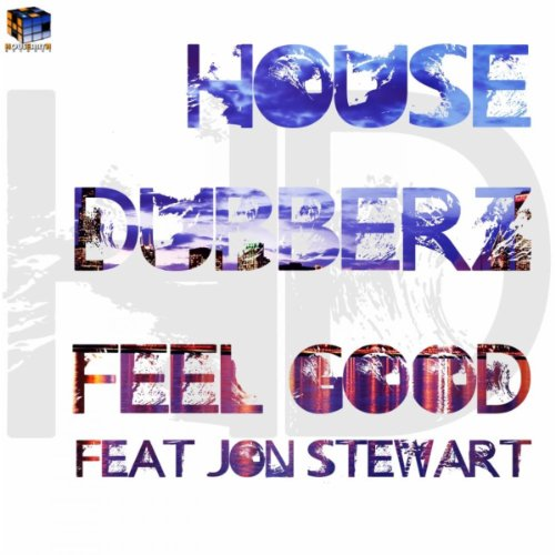 Feel good by house dubberz featuring jon stewart on amazon for Good house music