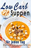 Low Carb Suppen: Superfood Rezepte zum Abnehmen, Low Carb, Kokosöl, Quinoa, Souping, Detox Suppen, Paleo