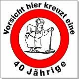 Geburtstagsschild 45x45cm Verkehrs- Verbotszeichen Schild zum 40. Geburtstag 010 Frau