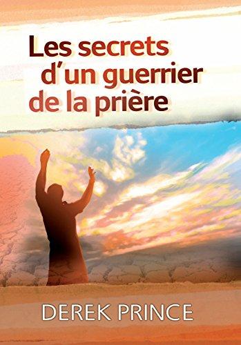 Les secrets d'un guerrier de la prière (French Edition)