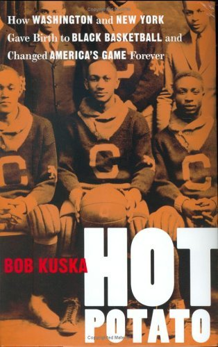 Hot Potato: How Washington and New York Gave Birth to Black Basketball and Changed America's Game Forever by Bob Kuska (2004-02-28) par Bob Kuska