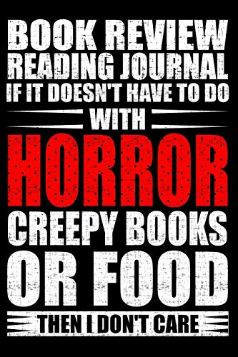 Book Review Reading Journal If It Doesn't Have To Do With Horror Creepy Books Or Food Than I Don't Care: Rate and Review Your Horror Books Journal (Horror Reviews and Rating Notebook, Band 1)