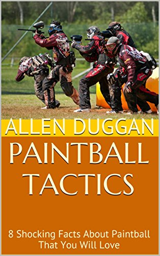 Paintball Tactics: 8 Shocking Facts About Paintball That You Will Love (English Edition)