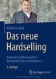 Das neue Hardselling: Verkaufen heißt verkaufen - So kommen Sie