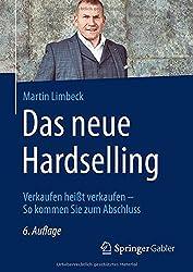 Das neue Hardselling: Verkaufen heißt verkaufen - So kommen Sie zum Abschluss