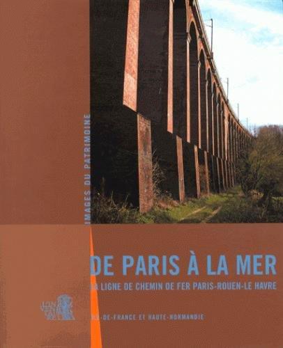 De Paris a la Mer,Ligne de Chemin de Fer Paris le Havre par Hélène Bocard