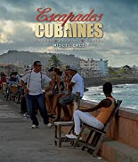 Escapades cubaines : Photos, dessins, textes par Miguel Cruz