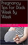 Pregnancy Tips For Dads Week By Week