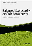 Balanced Scorecard - einfach konsequent: Erfolgreiche Umsetzung im Unternehmen (Haufe Fachbuch)