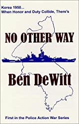 No Other Way: Korea 1950, When Honor and Duty Collide by Ben Dewitt (1999-06-06)
