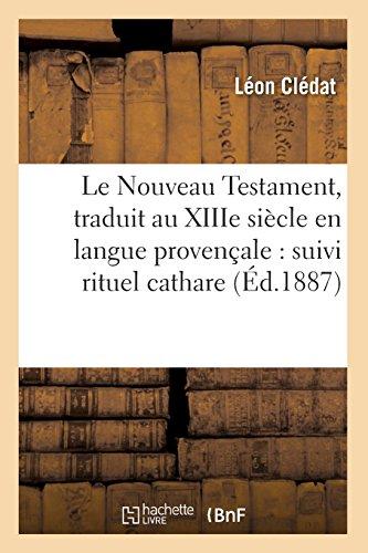 Le Nouveau Testament, traduit au XIIIe siècle en langue provençale : suivi rituel cathare (Éd.1887)