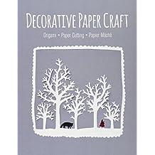 Decorative Paper Craft: Origami, Paper Cutting, Papier Mâché