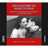 Die Nazis und die Prostitution: Bordelle in Konzentrationslagern und an der Front