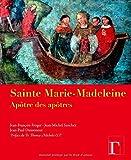 Sainte Marie-Madeleine apôtre des apôtres