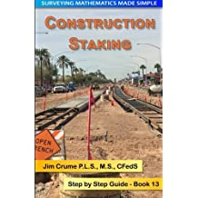 Construction Staking: Step by Step Guide (Surveying Mathematics Made Simple) (Volume 13) by Jim Crume (2014-05-26)