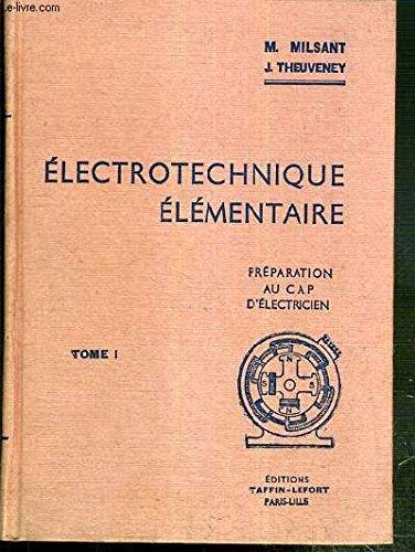 ELECTROTECHNIQUE ELEMENTAIRE - PREPARATION AU CAP D'ELECTRICIEN - TOME I